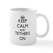Keep Calm and Tethers ON Mugs