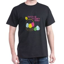 Eggs In 1 Basket T-Shirt