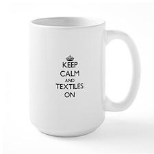 Keep Calm and Textiles ON Mugs