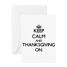 Keep Calm and Thanksgiving ON Greeting Cards