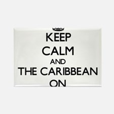 Keep Calm and The Caribbean ON Magnets