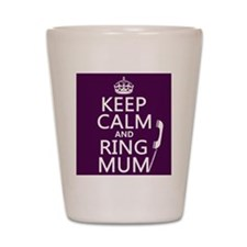 Keep Calm and Ring Mum Shot Glass