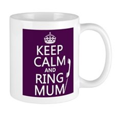Keep Calm and Ring Mum Mugs