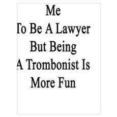 My Mom Wanted Me To Be A Lawyer But Being A Trombo Poster