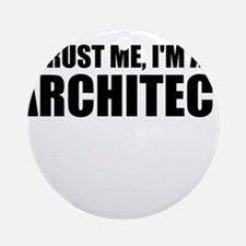 Trust Me, I'm An Architect Ornament (Round)
