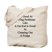 I'm Good At Solving Problems Like A Fat K Tote Bag