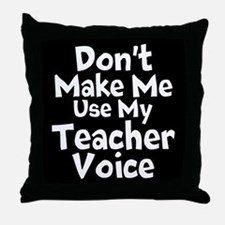 Dont Make Me Use My Teacher Voice Throw Pillow