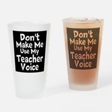 Dont Make Me Use My Teacher Voice Drinking Glass
