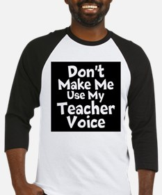 Dont Make Me Use My Teacher Voice Baseball Jersey
