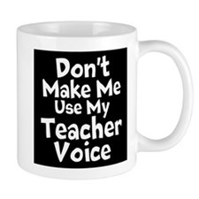 Dont Make Me Use My Teacher Voice Mugs