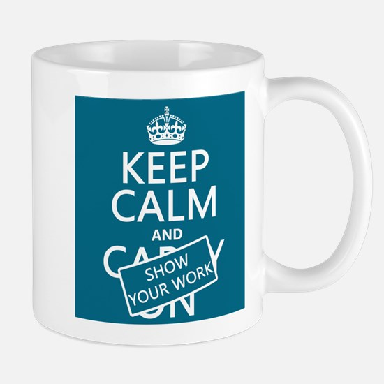 Keep Calm and Show Your Work Mugs