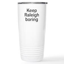 Keep Raleigh boring Travel Mug