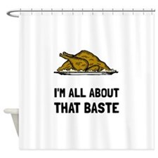 All About That Baste Shower Curtain