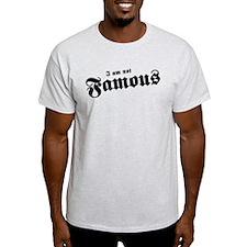 I AM NOT FAMOUS - T-Shirt