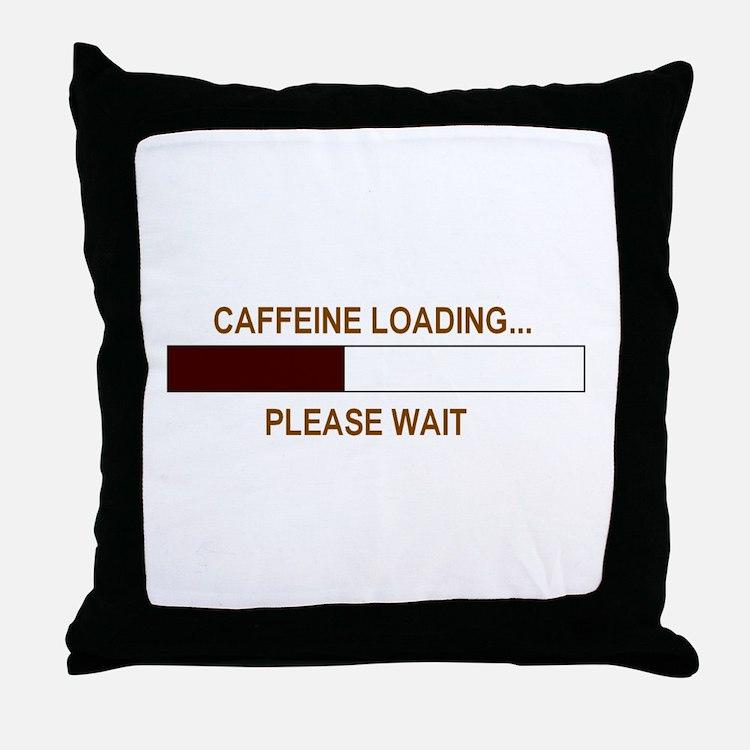 CAFFEINE LOADING... Throw Pillow