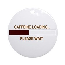 CAFFEINE LOADING... Ornament (Round)