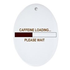 CAFFEINE LOADING... Oval Ornament