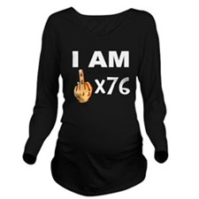 I Am Middle Finger Times 76 Long Sleeve Maternity