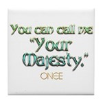 Call Me Your Majesty Tile Coaster