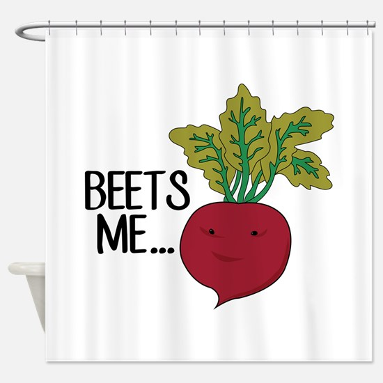 Beets Me... Shower Curtain