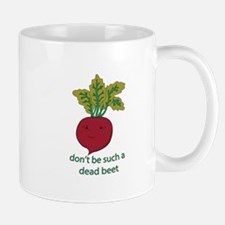 Don't Be Such A Dead Beet Mugs