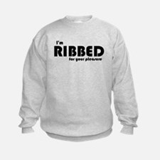 I'm ribbed for your pleasure Sweatshirt