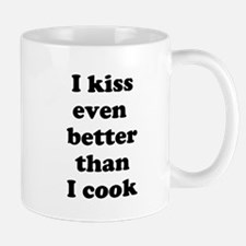 I kiss even better than I cook Mugs