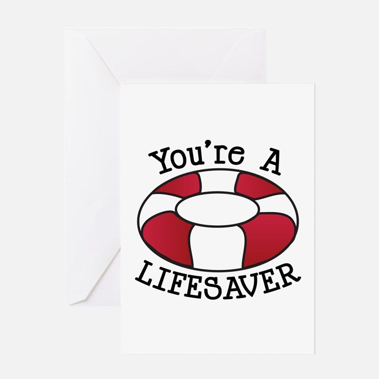 You're A Lifesaver Greeting Cards