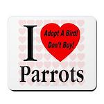 I Love Parrots Adopt A Bird D Mousepad
