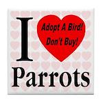 I Love Parrots Adopt A Bird D Tile Coaster