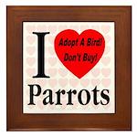 I Love Parrots Adopt A Bird D Framed Tile