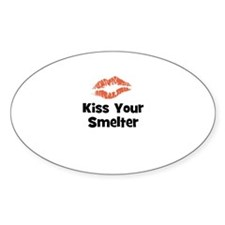 Kiss Your Smelter Oval Decal