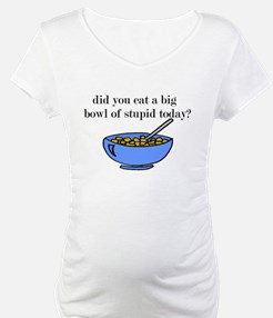 did you eat a big bowl of stupid today? Shirt