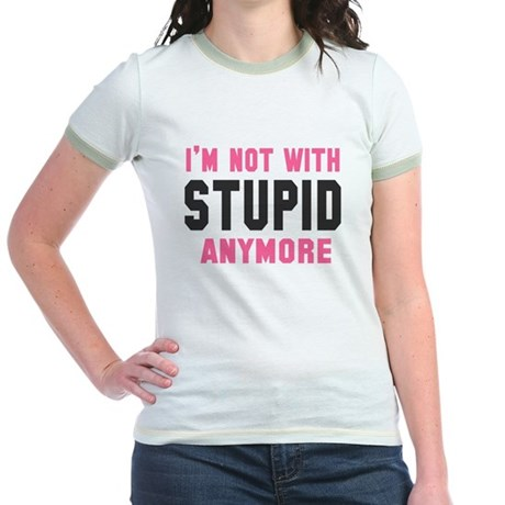 """""""I'm Not With Stupid Anymore"""" Ringer Tee"""
