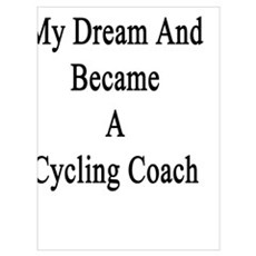 I Followed My Dream And Became A Cycling Coach Poster