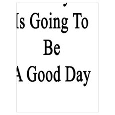 Today Is Going To Be A Good Day  Poster