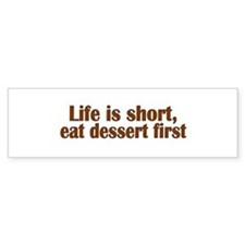Eat Dessert First Bumper Bumper Sticker