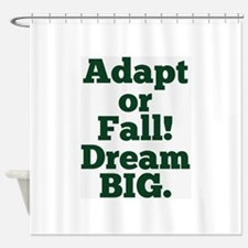 Adapt or Fall! Shower Curtain