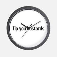 tip you bastards Wall Clock