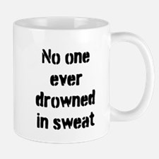No one ever drowned in sweat Mugs