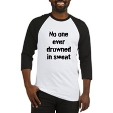 No one ever drowned in sweat Baseball Jersey