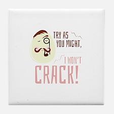 I Wont Crack Tile Coaster