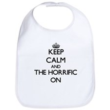 Keep Calm and The Horrific ON Bib