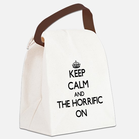 Keep Calm and The Horrific ON Canvas Lunch Bag
