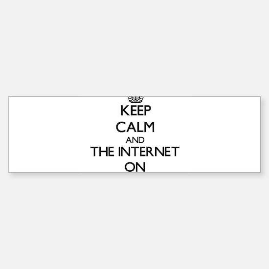 Keep Calm and The Internet ON Bumper Bumper Bumper Sticker