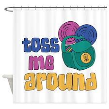 Toss Me Around Shower Curtain
