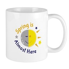 Spring Is Almost Here Mugs