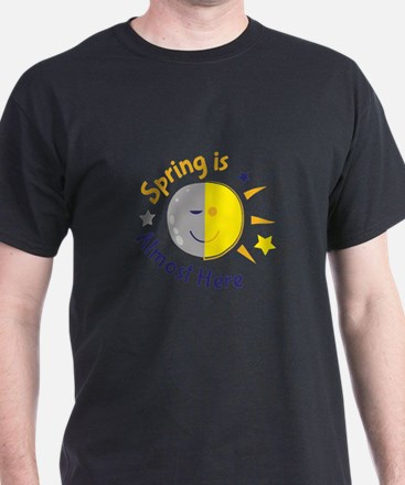 Spring Is Almost Here T-Shirt