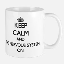 Keep Calm and The Nervous System ON Mug