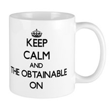 Keep Calm and The Obtainable ON Mug